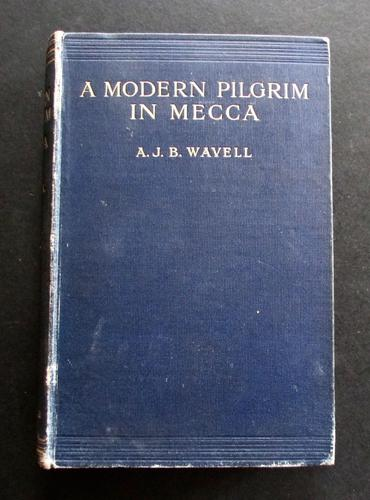 1912  1st Edition  A Modern Pilgrim in Mecca &  A Siege in Sanna by  A J B Wavell (1 of 4)