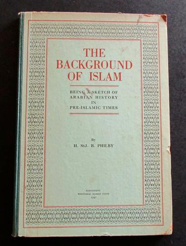 1947 The Background of Islam by H St J B Philby Rare Signed Limited Edition (1 of 3)