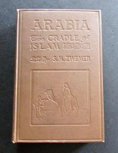 1912 Arabia   The Cradle of Islam -Accounts of Islam & Mission Work By S. Zwemer (1 of 5)