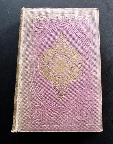 1862 Wild Sports of the World - A Book of Natural History and Adventure by James Greenwood (1 of 6)