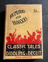 1928 1st Edition - Rumours & Hoaxes Classic Tales of Fraud & Deception by Peter Haworth'